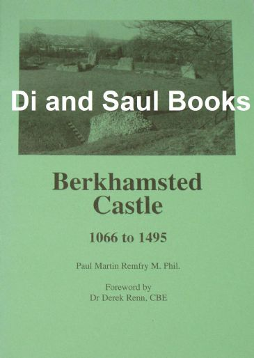 Berkhamsted Castle 1066 to 1495, by Paul Martin Remfry